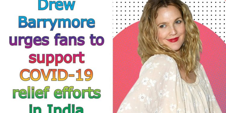 Drew Barrymore urges fans to support COVID-19 relief efforts in India