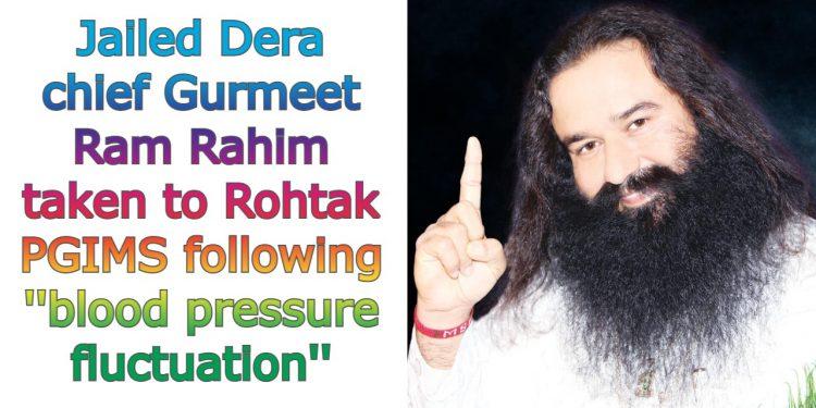 Jailed Dera chief Gurmeet Ram Rahim taken to Rohtak PGIMS following blood pressure fluctuation